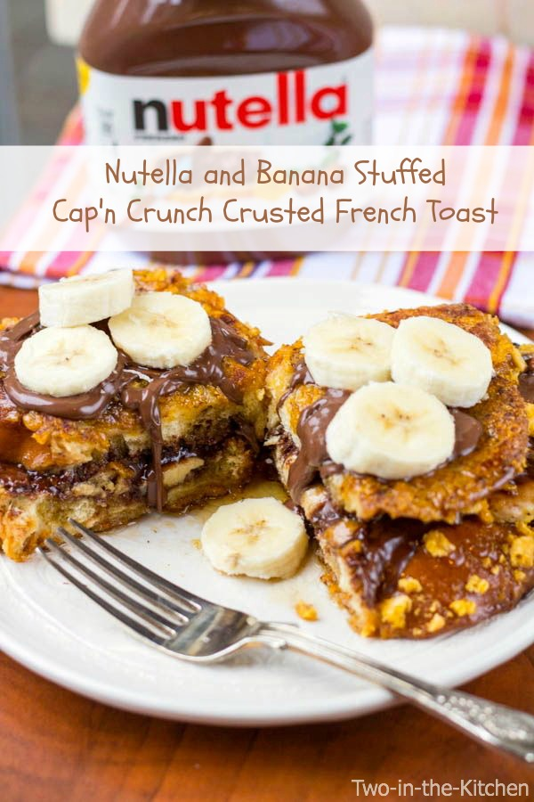 Nutella and Banana Stuffed Capn' Crunch Crusted French Toat  Two in the Kitchen viii